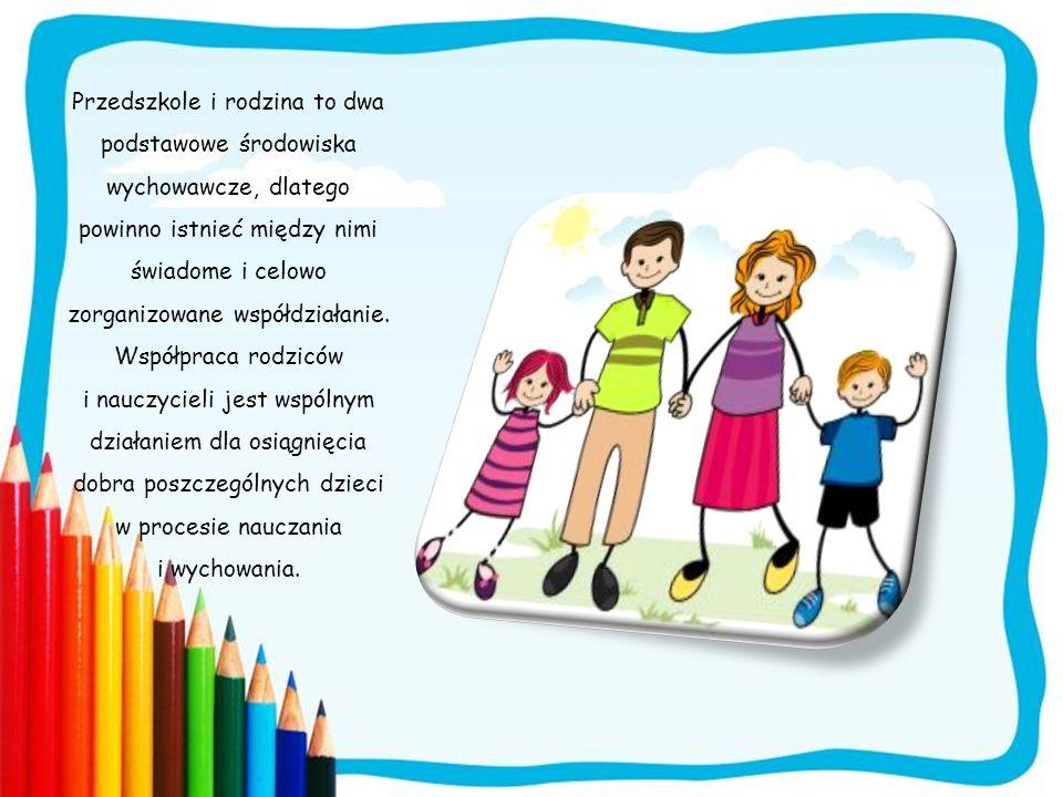 Przedszkole i rodzina to dwa podstawowe środowiska wychowawcze.